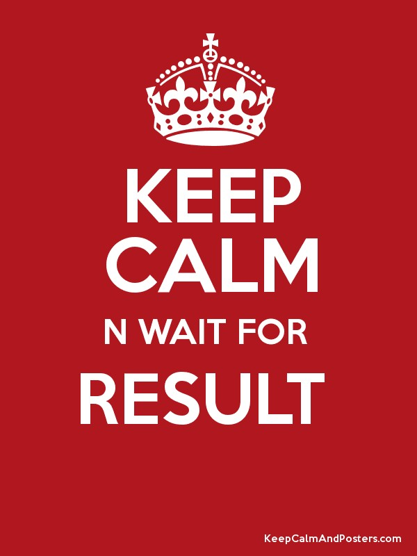 KEEP CALM N WAIT FOR  RESULT   Poster