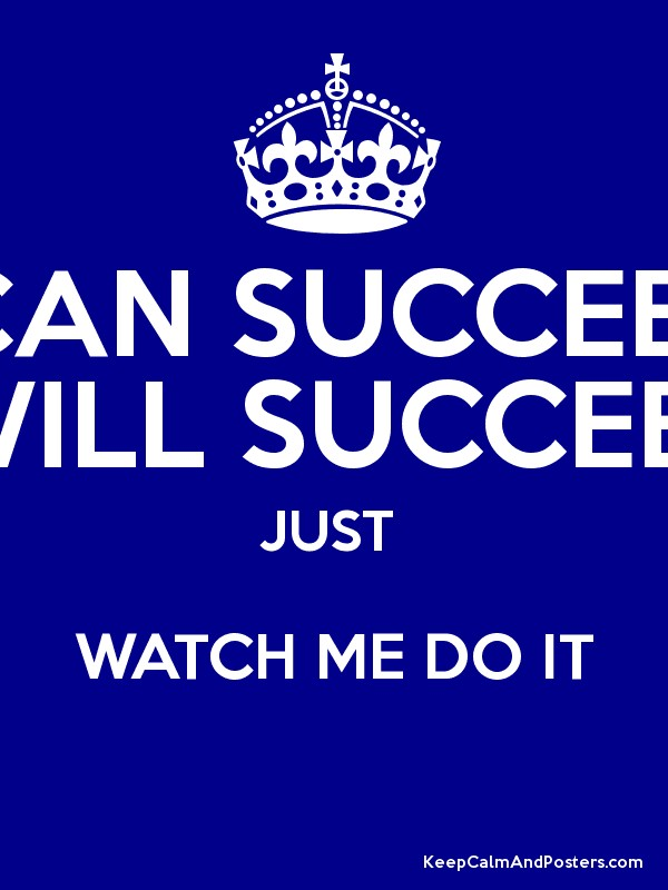 I Can Succeed I Will Succeed Just Watch Me Do It Keep Calm And Posters Generator Maker For Free Keepcalmandposters Com