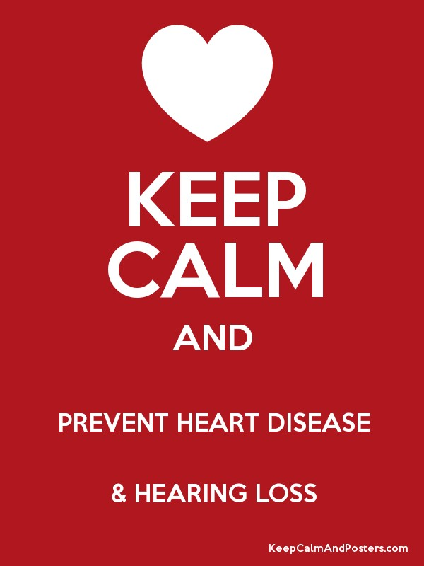 KEEP CALM AND PREVENT HEART DISEASE & HEARING LOSS Poster