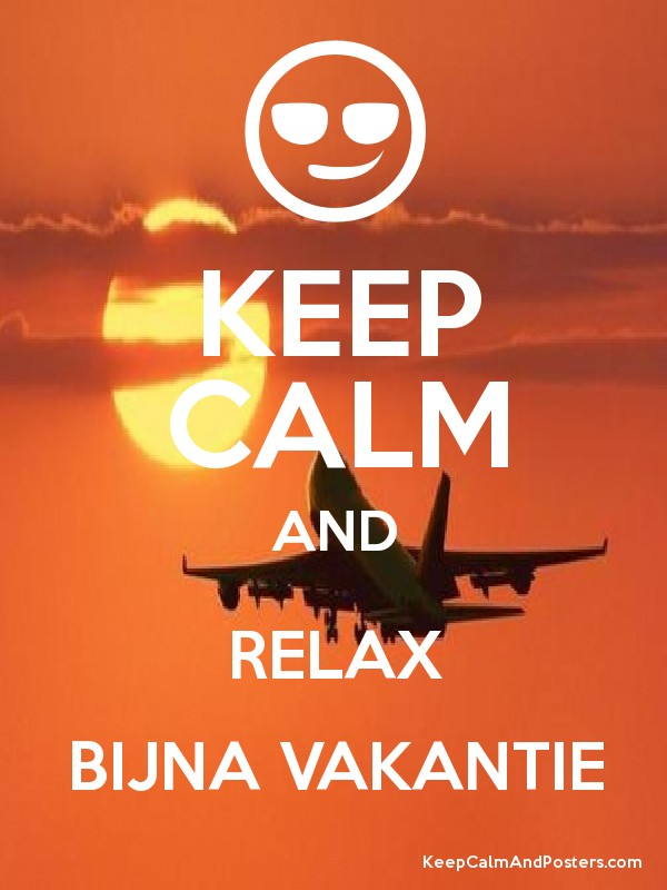 keep calm and relax bijna vakantie - keep calm and posters generator