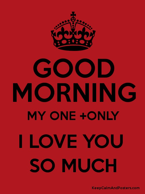Good Morning Love One : Good morning my one only i love you so much keep calm