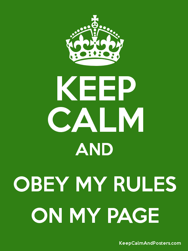 KEEP CALM AND OBEY MY RULES ON MY PAGE Poster