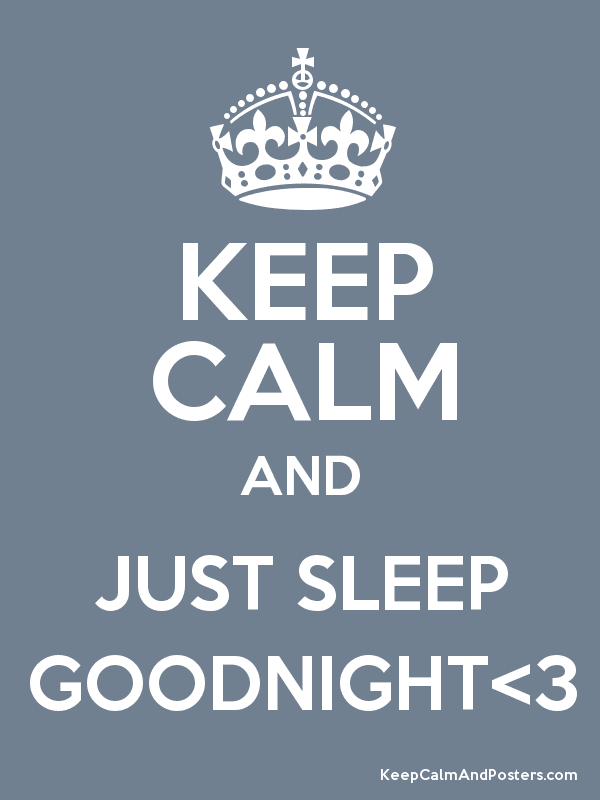 KEEP CALM AND JUST SLEEP GOODNIGHT<3 Poster