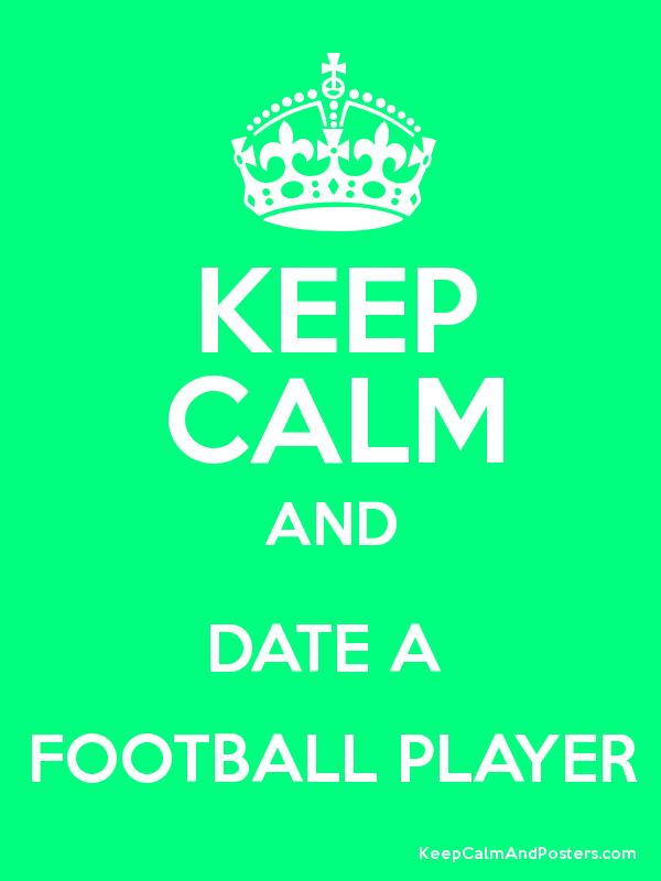 Keep calm and date a football player