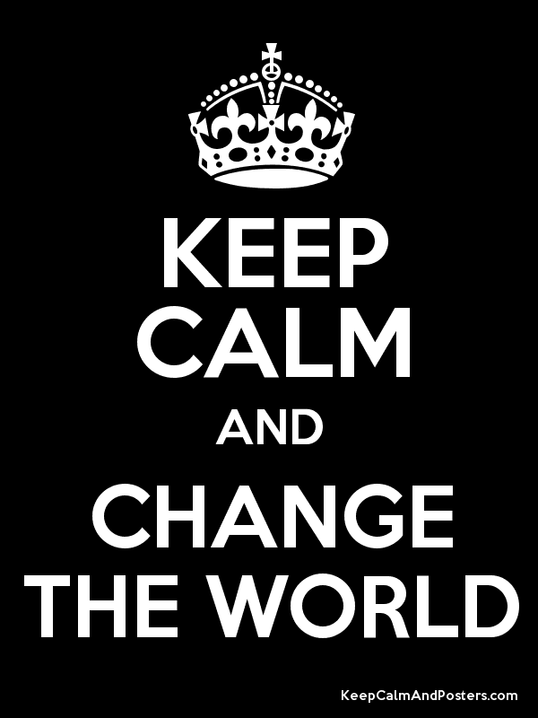 KEEP CALM AND CHANGE THE WORLD Poster