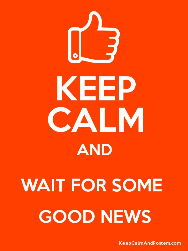 Tips en tops keep calm and carry on image generator - Keep Calm And Wait For Some Good News Keep Calm And