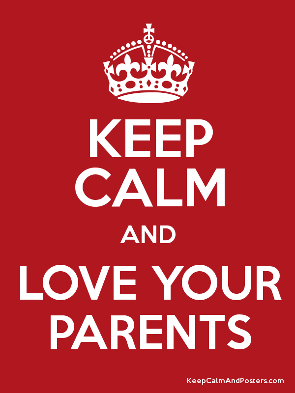 KEEP CALM AND LOVE YOUR PARENTS Poster