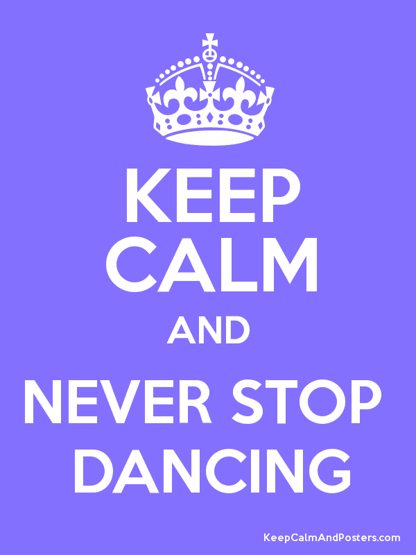 KEEP CALM AND NEVER STOP  DANCING Poster