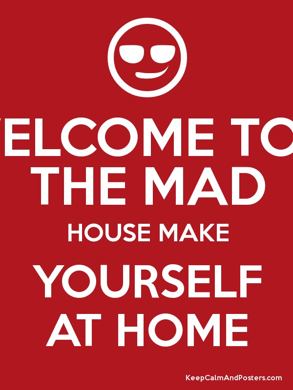 welcome too the mad house make yourself at home poster. Black Bedroom Furniture Sets. Home Design Ideas