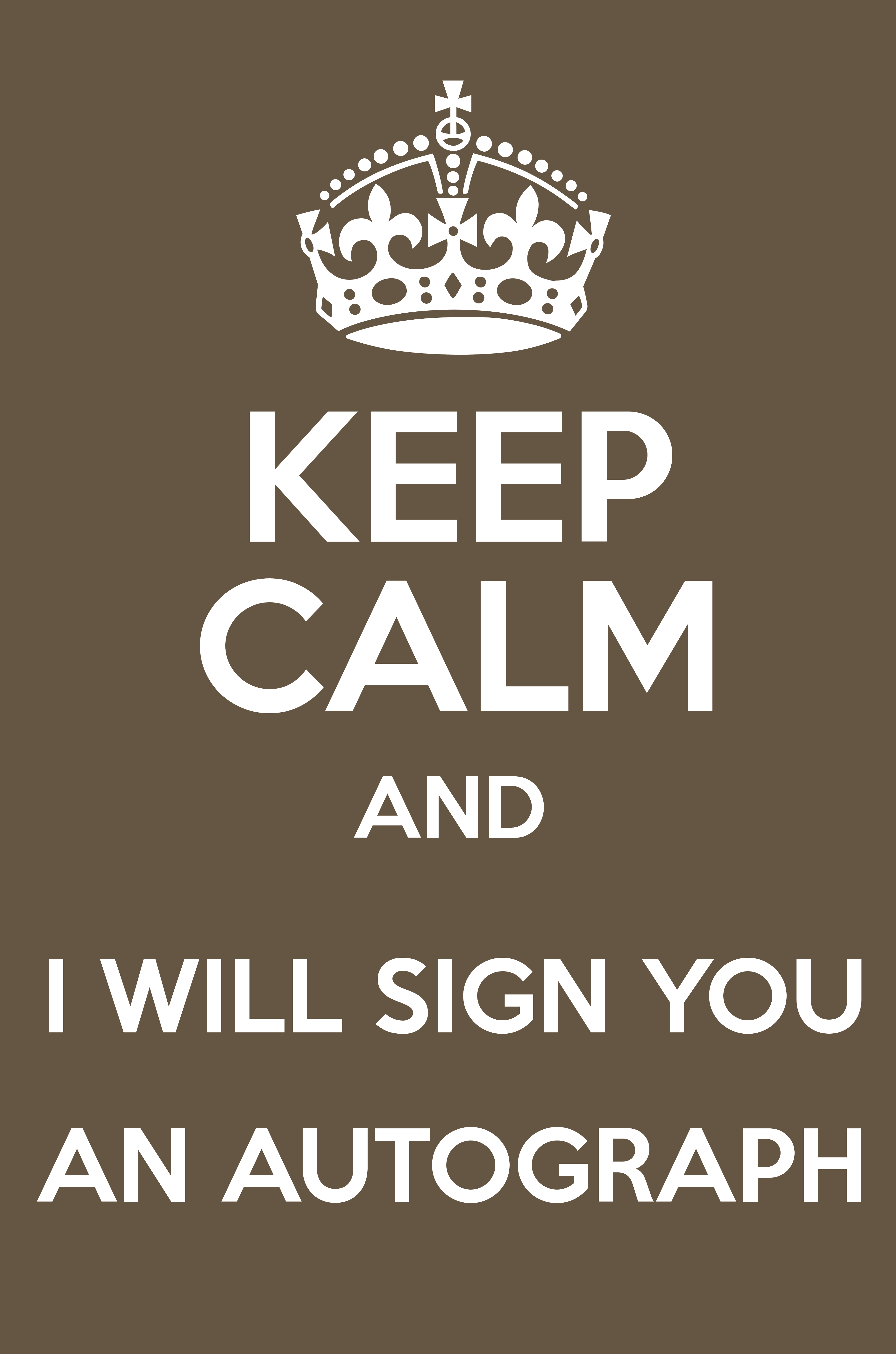 KEEP CALM AND I WILL SIGN YOU AN AUTOGRAPH - Keep Calm and Posters