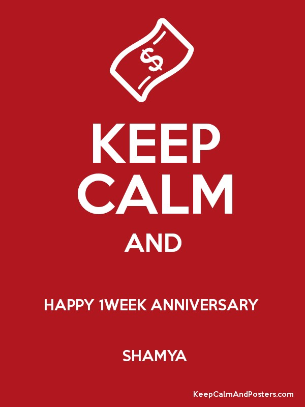keep calm and happy 1week anniversary shamya poster