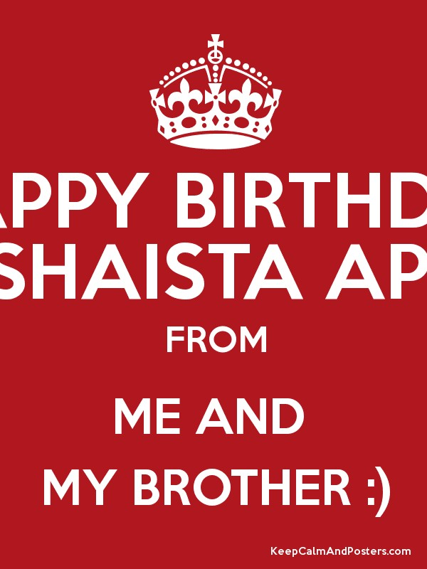 HAPPY BIRTHDAY SHAISTA API FROM ME AND MY BROTHER :) - Keep