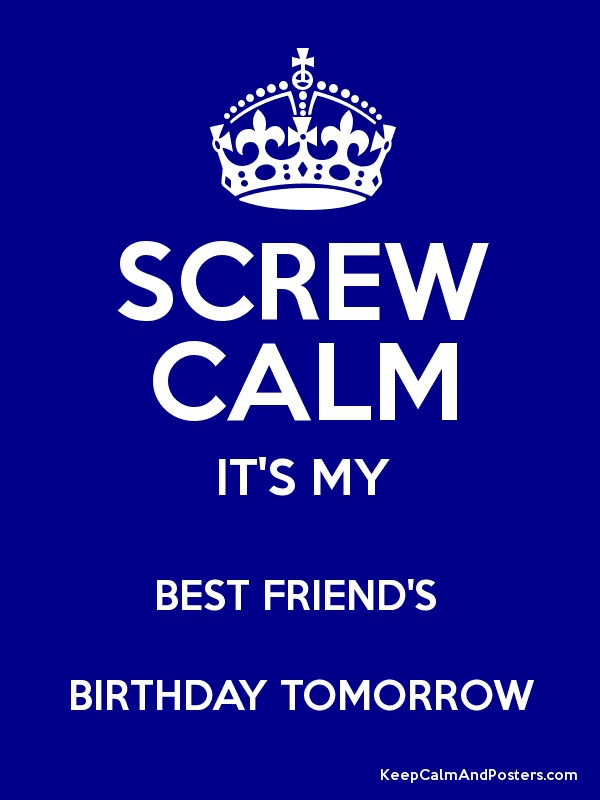 Screw calm its my best friends birthday tomorrow keep calm and screw calm its my best friends birthday tomorrow poster thecheapjerseys Images