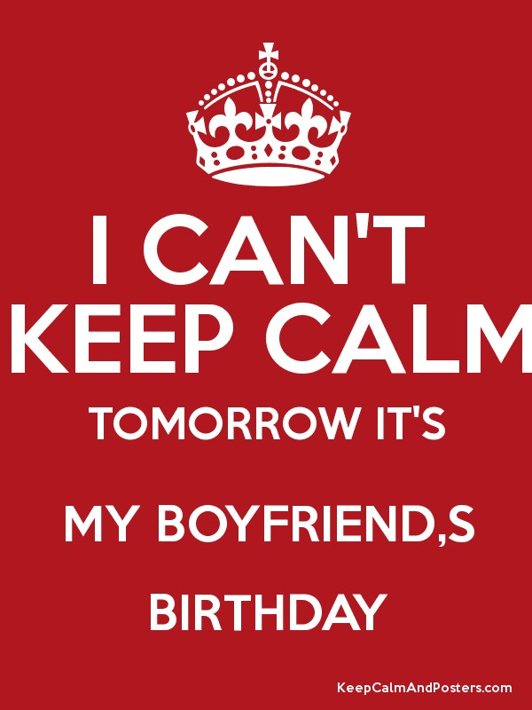 i can 39 t keep calm tomorrow it 39 s my boyfriend s birthday