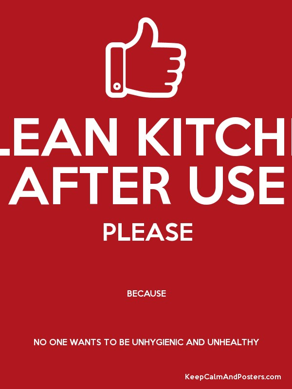 CLEAN KITCHEN AFTER USE PLEASE BECAUSE NO ONE WANTS TO BE UNHYGIENIC AND UNHEALTHY Poster