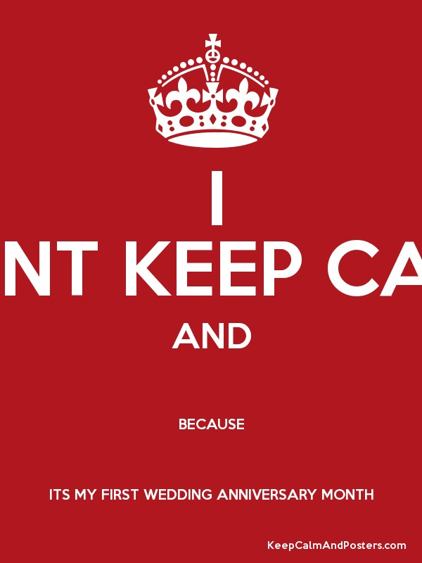I Cant Keep Calm And Because Its My First Wedding Anniversary Month Poster
