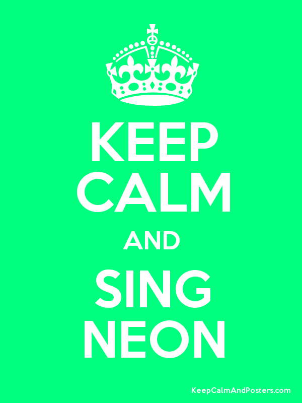 KEEP CALM AND SING NEON - Keep Calm and Posters Generator, Maker For