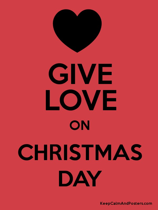 Give Love On Christmas Day.Give Love On Christmas Day Keep Calm And Posters Generator
