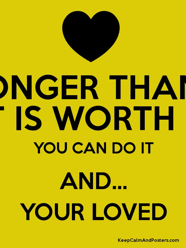 You re stronger than you think it is worth it you can do it and