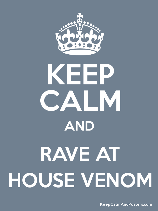 KEEP CALM AND RAVE AT HOUSE VENOM - Keep Calm and Posters