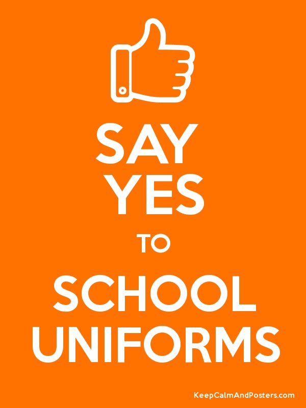 SAY YES TO SCHOOL UNIFORMS Keep Calm And Posters
