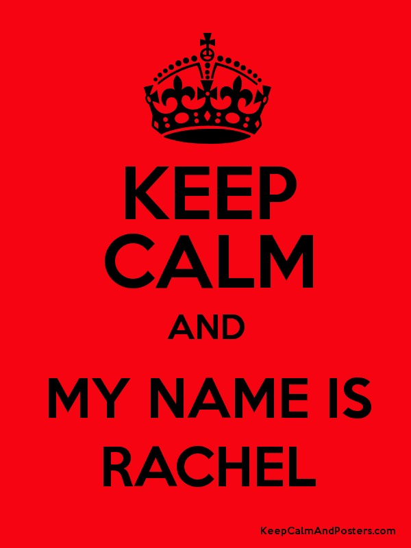 keep calm and my name is rachel keep calm and posters generator