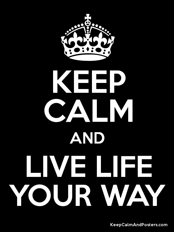 KEEP CALM AND LIVE LIFE YOUR WAY Poster