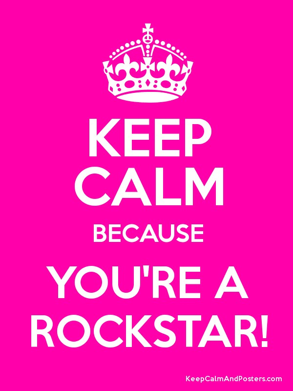 KEEP CALM BECAUSE YOU'RE A ROCKSTAR! - Keep Calm and ...
