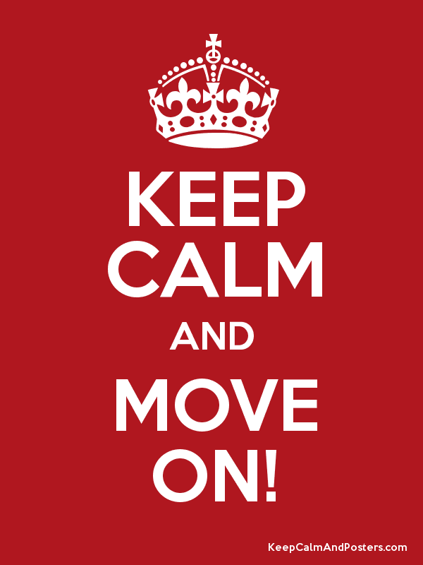 KEEP CALM AND MOVE ON! Poster