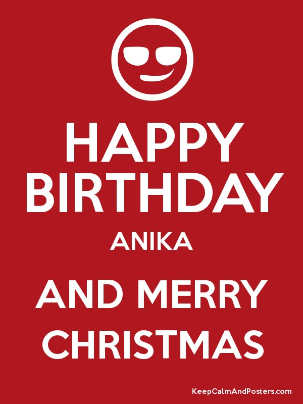 HAPPY BIRTHDAY ANIKA AND MERRY CHRISTMAS - Keep Calm and Posters ...