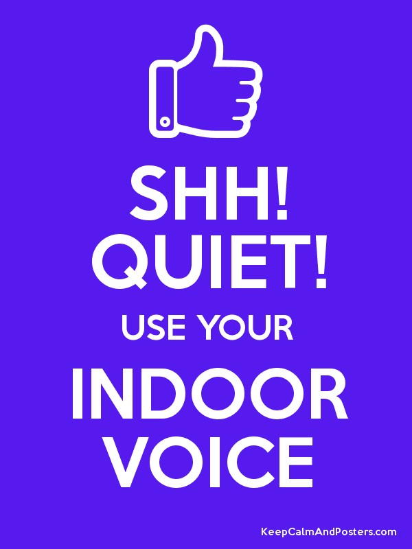 SHH! QUIET! USE YOUR INDOOR VOICE - Keep Calm and Posters Generator ...