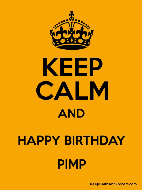 KEEP CALM AND HAPPY BIRTHDAY PIMP - Keep Calm and Posters
