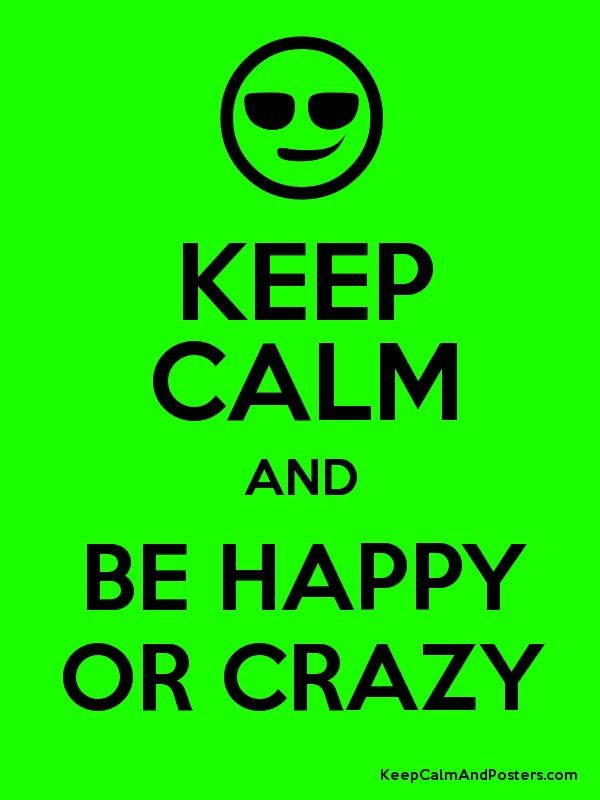 calm to crazy to happy essay Staying calm will make you more likeable and make others think that you are more in control than you no-roux macaroni and cheese is crazy creamy yesterday 12.