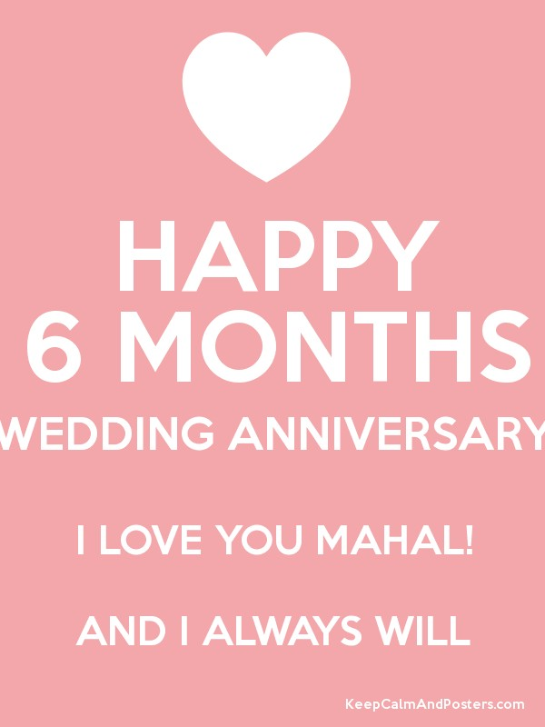 happy 6 months wedding anniversary i love you mahal and i