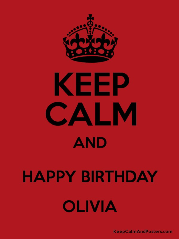 Keep Calm And Happy Birthday Olivia Keep Calm And Posters