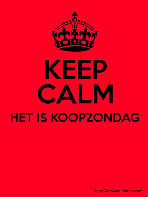 Keep Calm Het Is Koopzondag Keep Calm And Posters Generator Maker For Free Keepcalmandposters Com