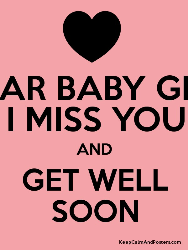 dear baby girl i miss you and get well soon keep calm and posters
