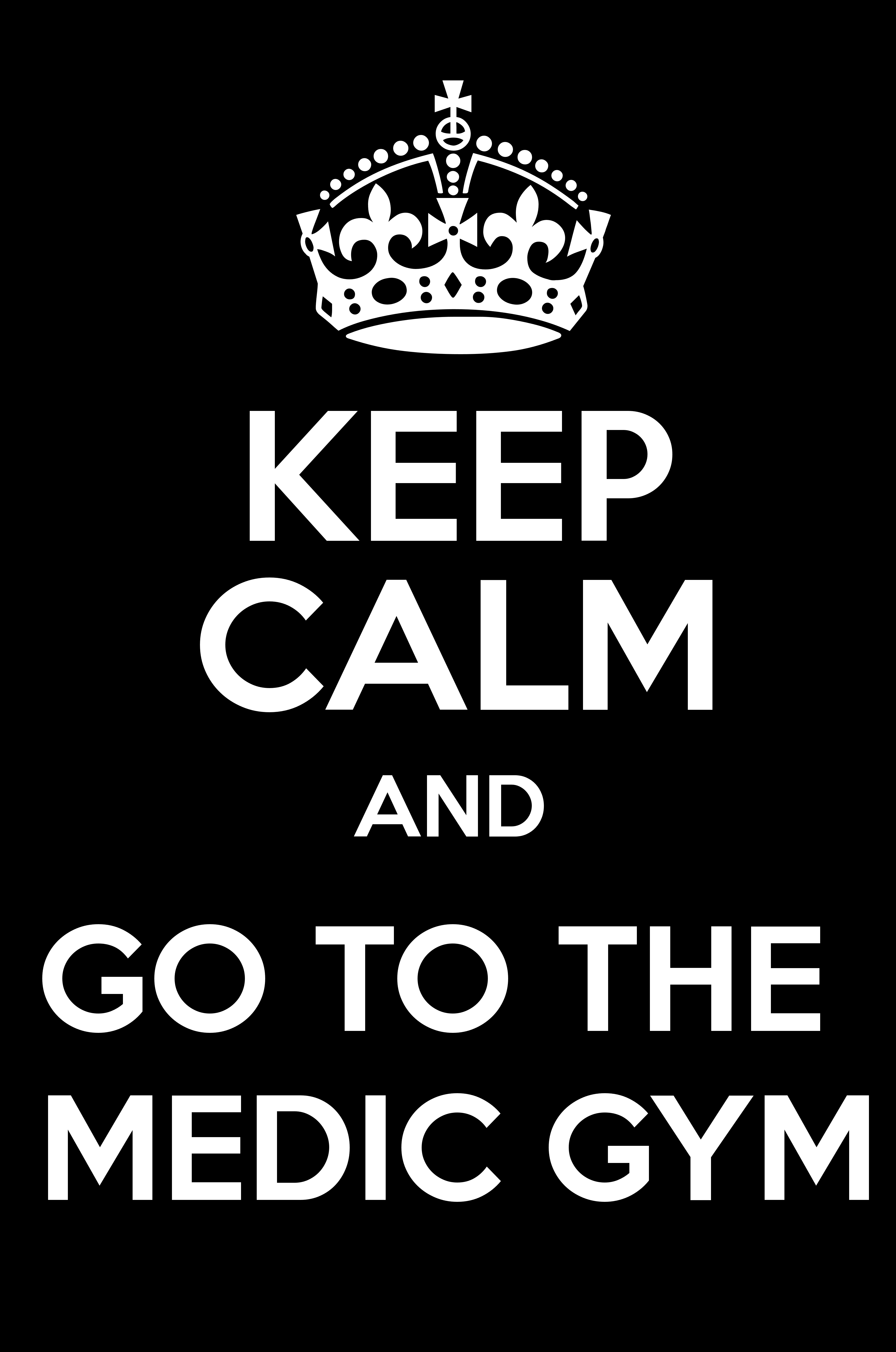 KEEP CALM AND GO TO THE MEDIC GYM - Keep Calm and Posters Generator