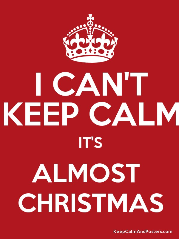 I CAN\'T KEEP CALM IT\'S ALMOST CHRISTMAS - Keep Calm and Posters ...