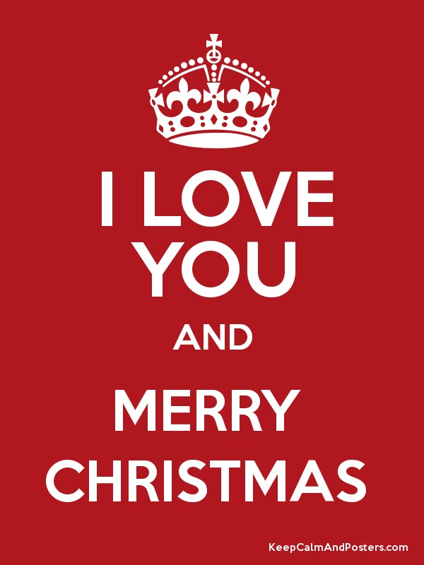 I love you and merry christmas keep calm posters