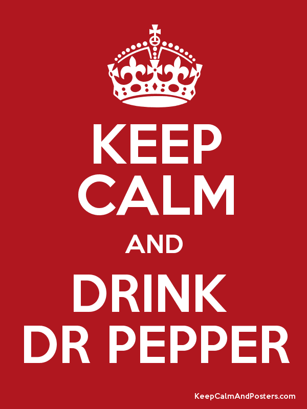 KEEP CALM AND DRINK DR PEPPER - Keep Calm and Posters Generator, Maker ...