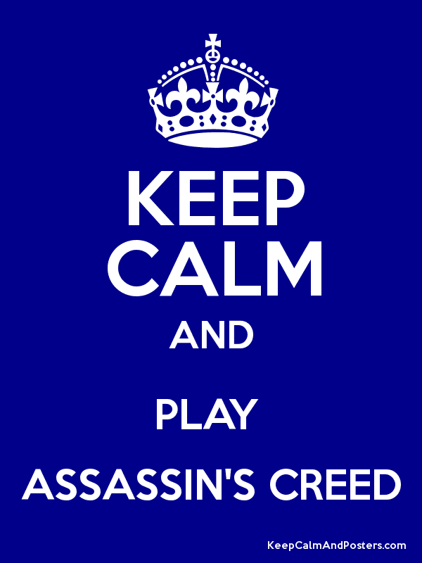 KEEP CALM AND PLAY  ASSASSIN'S CREED Poster
