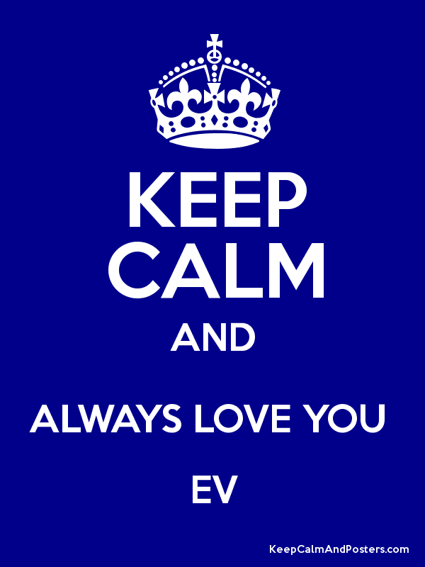 KEEP CALM AND ALWAYS LOVE YOU  EV Poster