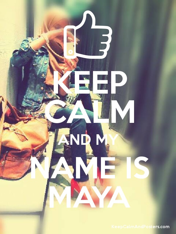 KEEP CALM AND MY NAME IS MAYA - Keep Calm and Posters