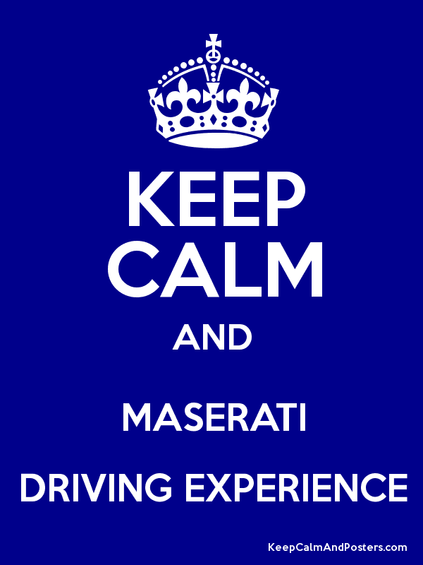 KEEP CALM AND MASERATI DRIVING EXPERIENCE - Keep Calm and