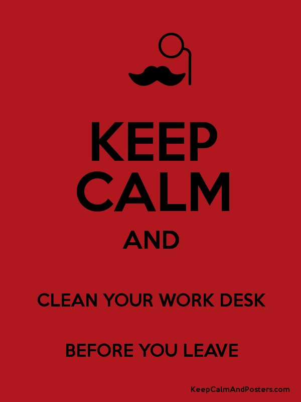 Keep Calm And Clean Your Work Desk Before You Leave Keep