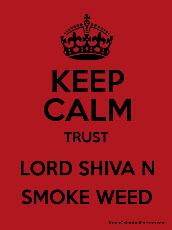 Keep Calm Trust Lord Shiva N Smoke Weed Keep Calm And Posters Generator Maker For Free Keepcalmandposters Com