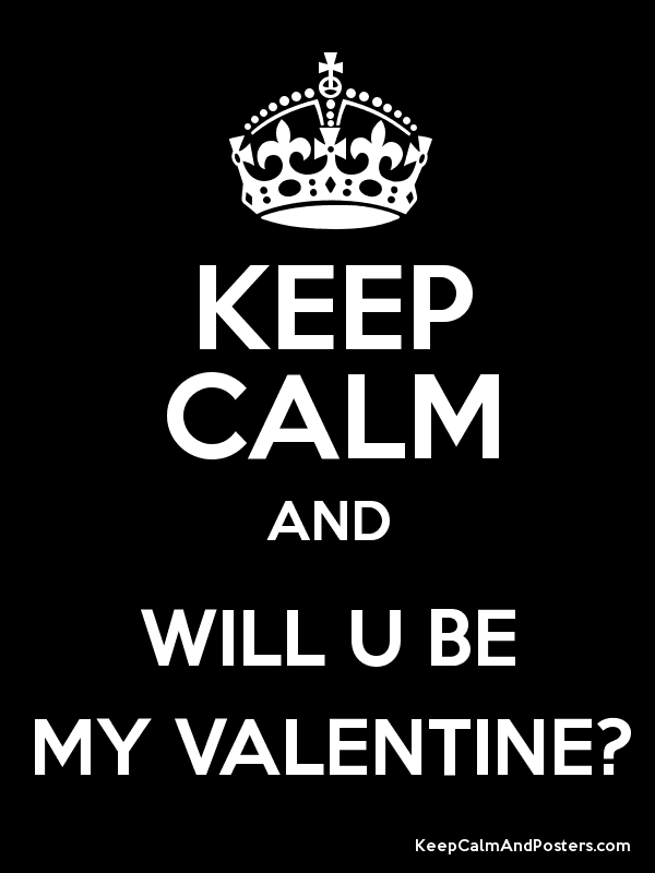 Keep Calm And Will U Be My Valentine Keep Calm And Posters