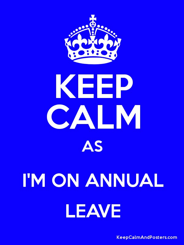 KEEP CALM AS I'M ON ANNUAL LEAVE Poster