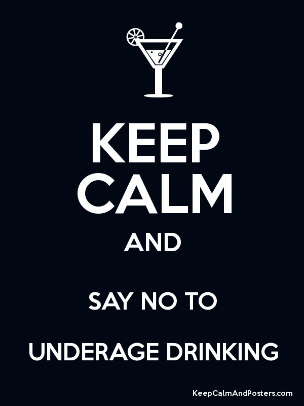 KEEP CALM AND SAY NO TO UNDERAGE DRINKING - Keep Calm and